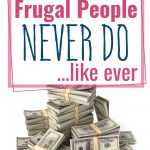 25 Things Frugal People Never Do