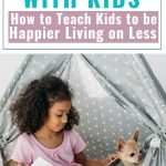 A Guide To Minimalism With Kids - TEaching Kids to be happier living on less